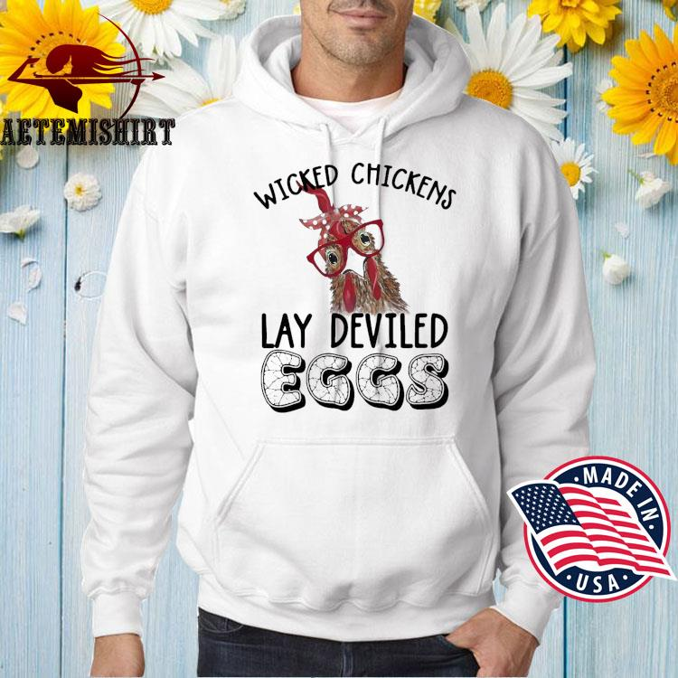 Wicked Chickens Lay Deviled Eggs Chicken Shirt Hoodie